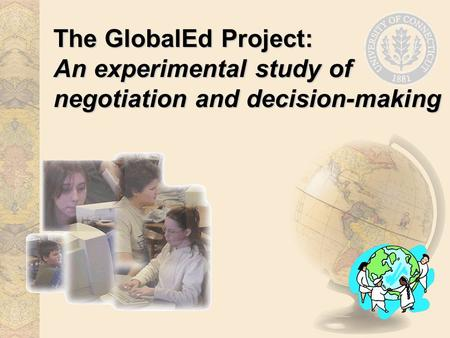 The GlobalEd Project: An experimental study of negotiation and decision-making.