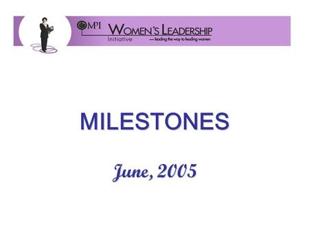 MILESTONES June, 2005. Visionary Leadership Christine Duffy & High Level Industry Women.