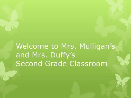 Welcome to Mrs. Mulligan's and Mrs. Duffy's Second Grade Classroom.
