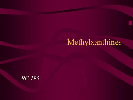 Methylxanthines RC 195 Types of Methylxanthines Caffeine Theobromine Theophylline –Most common methylxanthine used in respiratory care.