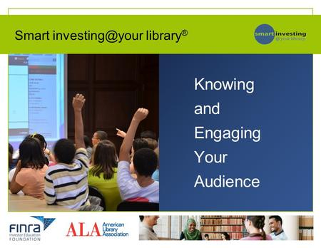 Knowing and Engaging Your Audience Smart library ®