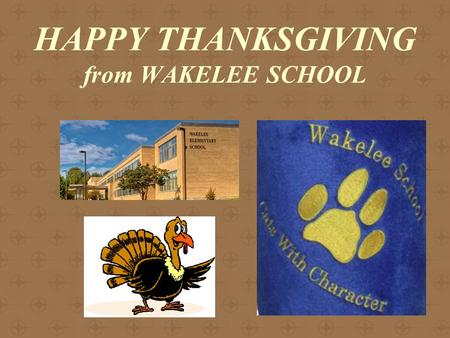 HAPPY THANKSGIVING from WAKELEE SCHOOL. Happy Thanksgiving Family traditions I watch football with my family. We watch the Macy's parade. Help my mom.