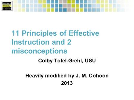 11 Principles of Effective Instruction and 2 misconceptions Colby Tofel-Grehl, USU Heavily modified by J. M. Cohoon 2013.