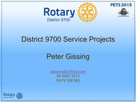 PETS 2015 District 9700 PETS 2015. Clubs District Board District Service Project Committees Service Projects Director.