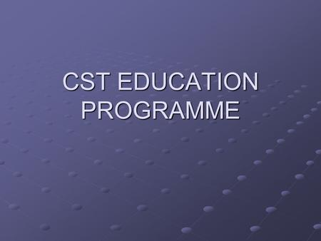 "CST EDUCATION PROGRAMME. GOALS DURING CST Develop as competent doctors in accordance with ""Good Medical Practice"" Develop clinical competences Develop."