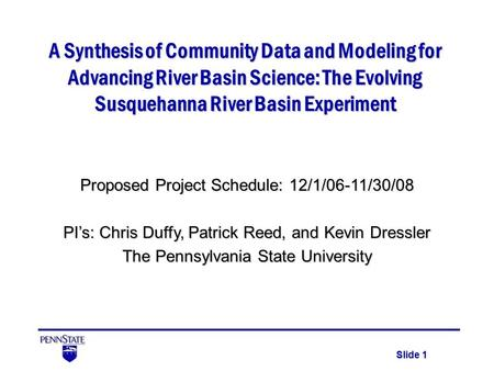 Slide 1 A Synthesis of Community Data and Modeling for Advancing River Basin Science: The Evolving Susquehanna River Basin Experiment Proposed Project.