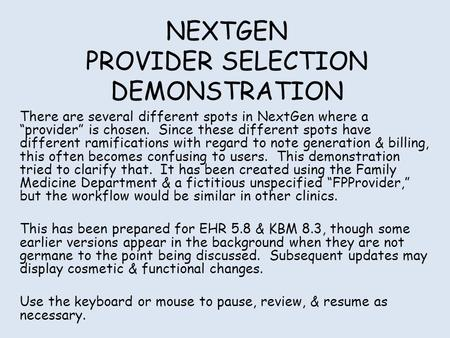 "NEXTGEN PROVIDER SELECTION DEMONSTRATION There are several different spots in NextGen where a ""provider"" is chosen. Since these different spots have different."