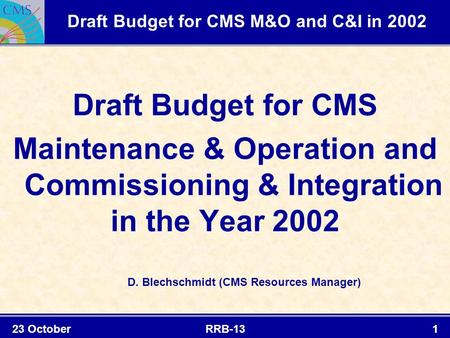 23 October 2001 RRB-131 Draft Budget for CMS M&O and C&I in 2002 Draft Budget for CMS Maintenance & Operation and Commissioning & Integration in the Year.
