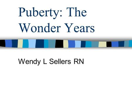 Puberty: The Wonder Years Wendy L Sellers RN. To make it easier for discussions in the classroom, it is important to follow some rules: Treat the subject.