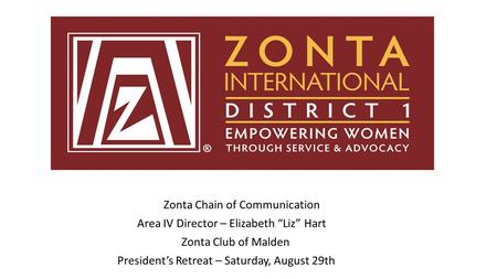 "Zonta Chain of Communication Area IV Director – Elizabeth ""Liz"" Hart Zonta Club of Malden President's Retreat – Saturday, August 29th."