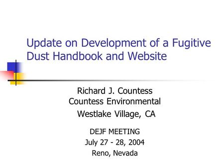 Update on Development of a Fugitive Dust Handbook and Website Richard J. Countess Countess Environmental Westlake Village, CA DEJF MEETING July 27 - 28,