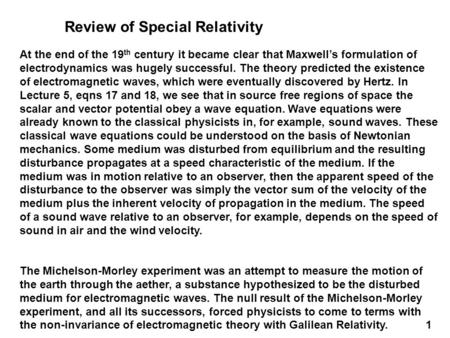 Review of Special Relativity At the end of the 19 th century it became clear that Maxwell's formulation of electrodynamics was hugely successful. The theory.