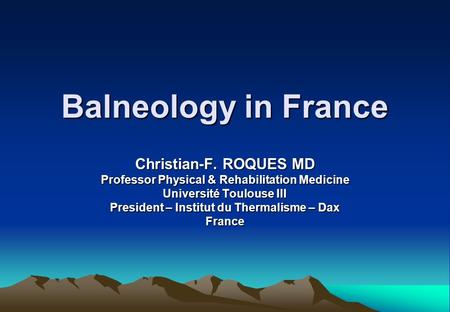 Balneology in France Christian-F. ROQUES MD