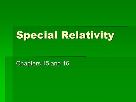 Special Relativity Chapters 15 and 16. Einstein  First to connect a relationship between space and time  Developed the special theory of relativity.