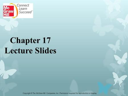 Copyright © The McGraw-Hill Companies, Inc. Permission required for reproduction or display. Chapter 17 Lecture Slides.