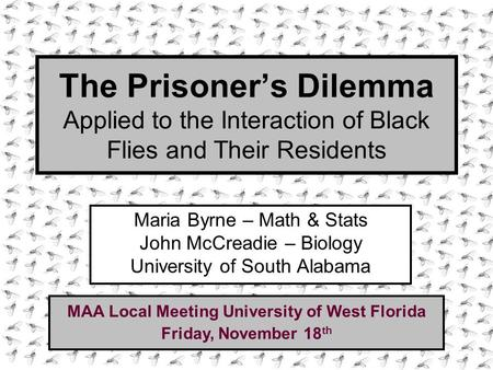 The Prisoner's Dilemma Applied to the Interaction of Black Flies and Their Residents Maria Byrne – Math & Stats John McCreadie – Biology University of.
