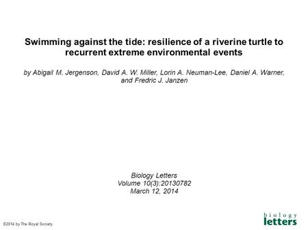 Swimming against the tide: resilience of a riverine turtle to recurrent extreme environmental events by Abigail M. Jergenson, David A. W. Miller, Lorin.