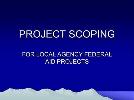 PROJECT SCOPING FOR LOCAL AGENCY FEDERAL AID PROJECTS.