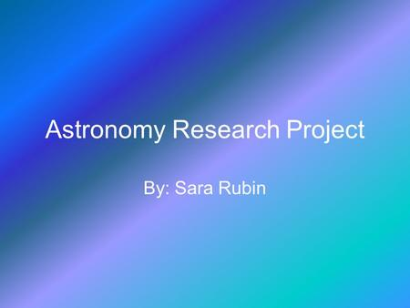 Astronomy Research Project By: Sara Rubin. Albert Einstein.