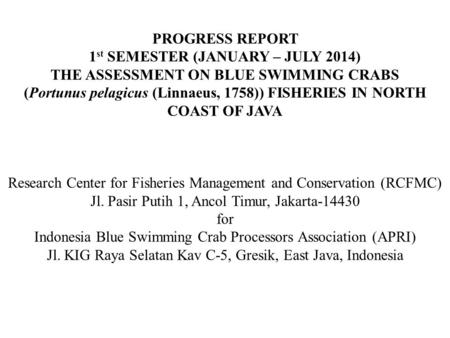 PROGRESS REPORT 1 st SEMESTER (JANUARY – JULY 2014) THE ASSESSMENT ON BLUE SWIMMING CRABS (Portunus pelagicus (Linnaeus, 1758)) FISHERIES IN NORTH COAST.