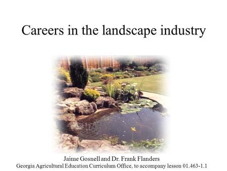 Careers in the landscape industry Jaime Gosnell and Dr. Frank Flanders Georgia Agricultural Education Curriculum Office, to accompany lesson 01.463-1.1.