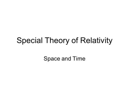Special Theory of Relativity Space and Time. Inertial reference frames Reference frames in which Newton's first law is valid. –In other words, a reference.