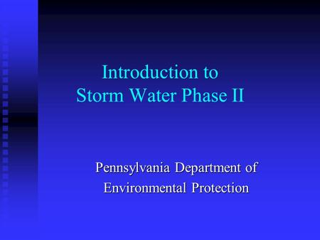 Introduction to Storm Water Phase II Pennsylvania Department of Environmental Protection.