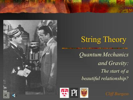 String Theory Quantum Mechanics and Gravity: The start of a beautiful relationship? Cliff Burgess.