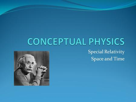 Special Relativity Space and Time. Spacetime Motion in space is related to motion in time. Special theory of relativity: describes how time is affected.