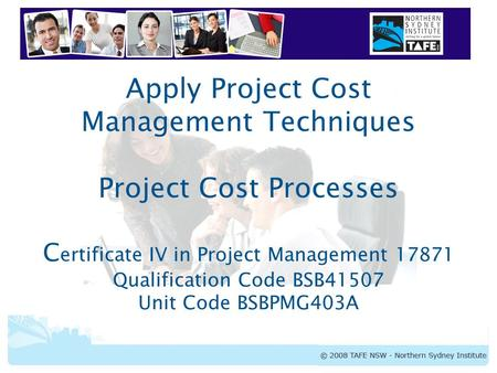 BSBPMG403A Apply Cost Management Techniques Apply Project Cost Management Techniques Project Cost Processes C ertificate IV in Project Management 17871.
