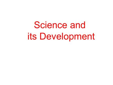 Science and its Development. Induction Verification Observation Regularity Hypothesis + + + + Observation + Reinforcement.