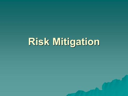 Risk Mitigation.  Risk Mitigation The most important component of driving down the cost of risk for an organization is a strategically designed risk.