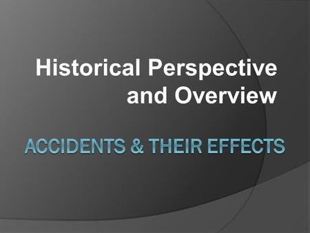 Historical Perspective and Overview. Cost of Accidents  Overall cost of accidents in the U.S. is approximately $150 Billion.  Costs include lost wages,