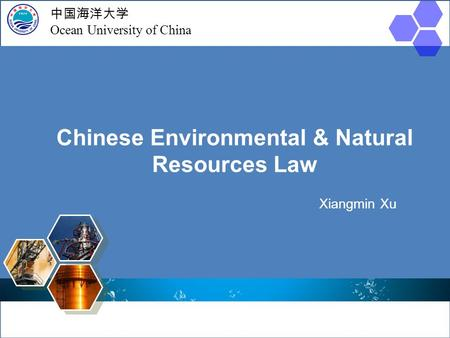 Chinese Environmental & Natural Resources Law Ocean University of China, Xiangmin Xu 中国海洋大学 Ocean University of China Chinese Environmental & Natural Resources.