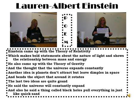 Lauren-Albert Einstein Einstein came up with the Theory of Relativity Which makes bold statements about the nature of light and shows the relationship.