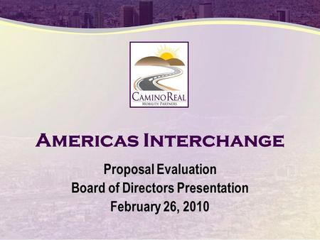 Americas Interchange Proposal Evaluation Board of Directors Presentation February 26, 2010.