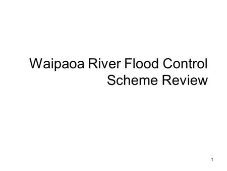 1 Waipaoa River Flood Control Scheme Review. 2 Review Technical Review Sept 2009 Steering Committee Oct 2009 Operations Committee Oct Council February.