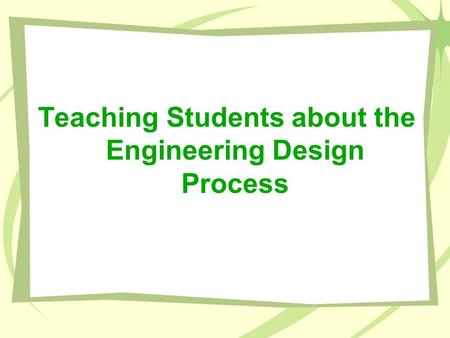 Teaching Students about the Engineering Design Process.
