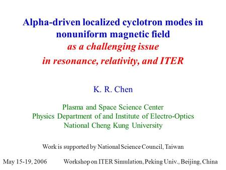 Alpha-driven localized cyclotron modes in nonuniform magnetic field as a challenging issue in resonance, relativity, and ITER K. R. Chen Plasma and Space.