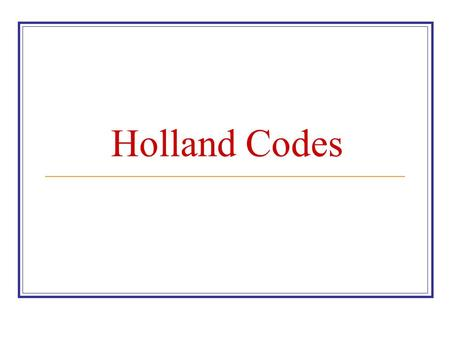 Holland Codes. R-I-A-S-E-C R- REALISTIC- A DOER WHO…. Has good motor coordination Likes to build or repair Likes to work outdoors Is physically active.