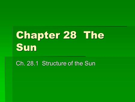 Chapter 28 The Sun Ch. 28.1 Structure of the Sun.