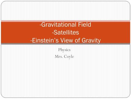 Physics Mrs. Coyle -Gravitational Field -Satellites -Einstein's View of Gravity.