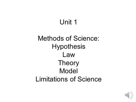 Unit 1 Methods of Science: Hypothesis Law Theory Model Limitations of Science.