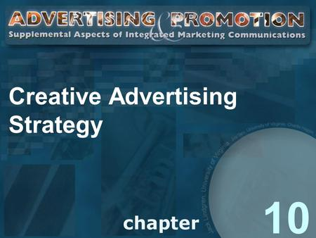 Creative Advertising Strategy 10. 2 What Makes Effective Advertising? Sound Strategy Consumer's View Doesn't Overwhelm Deliver on Promises Break Clutter.