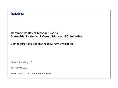 Deloitte Consulting LLP Commonwealth of Massachusetts Statewide Strategic IT Consolidation (ITC) Initiative Communications Effectiveness Survey Evaluation.