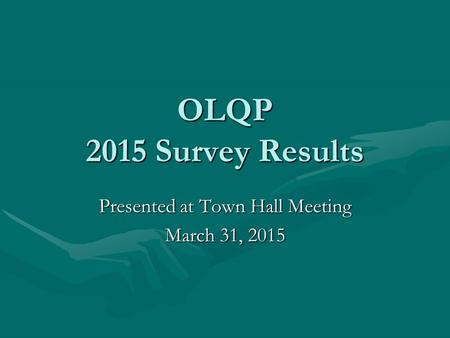 OLQP 2015 Survey Results Presented at Town Hall Meeting March 31, 2015.