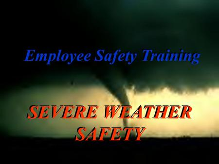 "SEVERE WEATHER SAFETY Employee Safety Training. FREQUENCIES The U.S. experiences an average of 1000 Tornadoes each year. –Most are confined to ""Tornado."