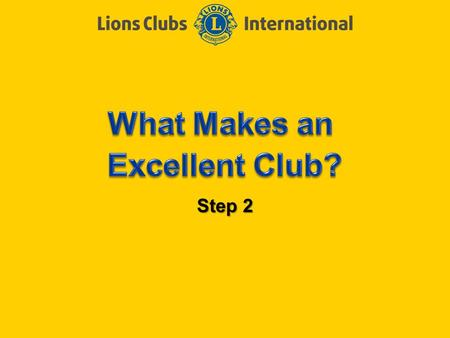 Step 2. LIONS CLUBS INTERNATIONAL CLUB EXCELLENCE PROCESS 2 Objectives of Step 2 Complete the How Are Your Ratings? survey Determine the characteristics.