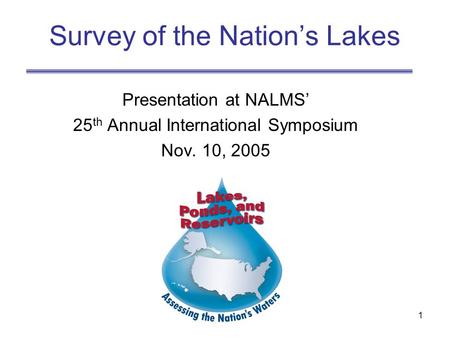 1 Survey of the Nation's Lakes Presentation at NALMS' 25 th Annual International Symposium Nov. 10, 2005.