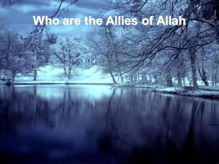"Who are the Allies of Allah. Allah has put his righteous slaves upon whom He has bestowed his grace in four levels, saying: ""Whoever obeys Allah and the."